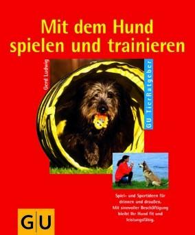 Mit dem Hund spielen und trainieren - Gerd Ludwig