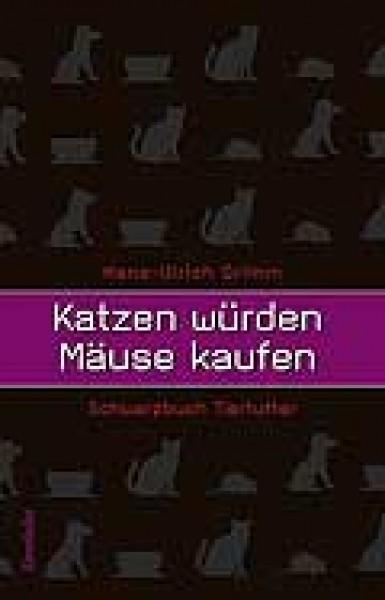 Katzen würden Mäuse kaufen, Schwarzbuch Tierfutter - H.-U. Grimm